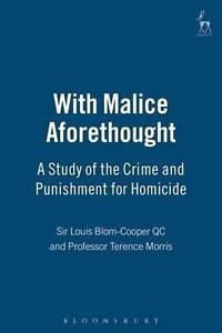 With Malice Aforethought : A Study of the Crime and Punishment for Homicide...