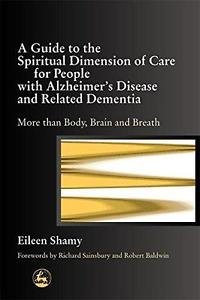 A Guide to the Spiritial Dimension of Care for People with Alzheimer's...