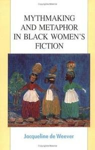 Mythmaking and Metaphor in Black Women's Fiction by Jacqueline de Weever,...