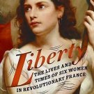 P. S.: Liberty : The Lives and Times of Six Women in Revolutionary France by...