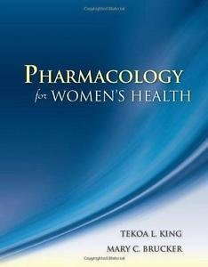 Pharmacology for Women's Health by Tekoa L. King and Mary C. Brucker (2010,...