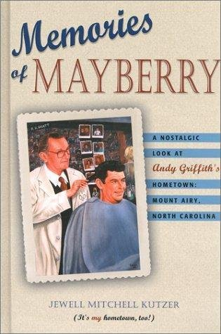 Memories of Mayberry : A Nostalgic Look at Andy Griffith's Hometown, Mount...