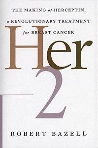 Her-2 : The Making of Herceptin, a Revolutionary Treatment for Breast Cancer...