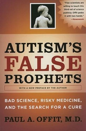 Autism's False Prophets : Bad Science, Risky Medicine, and the Search for a...
