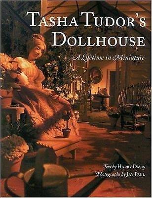 Tasha Tudor's Dollhouse : A Lifetime in Miniature by Tasha Tudor and Jay Paul...