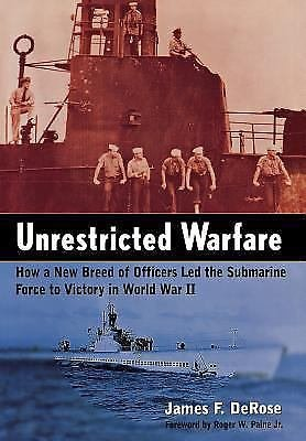 Unrestricted Warfare : How a New Breed of Officers Led the Submarine Force to...