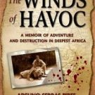 The Winds of Havoc : A Memoir of Adventure and Destruction in Deepest Africa...