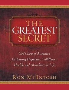 The Greatest Secret : God's Law of Attraction for Lasting Happiness,...