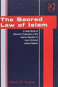 The Sacred Law of Islam : A Case Study of Women's Treatment in the Islamic...