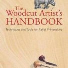 The Woodcut Artist's Handbook : Techniques and Tools for Relief Printmaking...