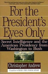 For the President's Eyes Only : Secret Intelligence and the American...