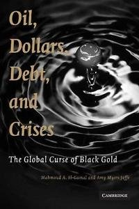 Oil, Dollars, Debt, and Crises : The Global Curse of Black Gold by Mahmoud A....