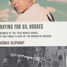 Praying for Gil Hodges : A Memoir of the 1955 World Series and One Family's...