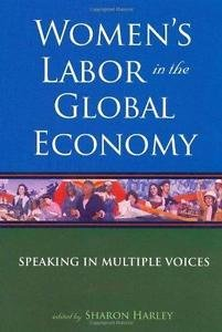 Women's Labor in the Global Economy : Speaking in Multiple Voices (2007,...