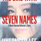 The Girl with Seven Names : A North Korean Defector's Story by Hyeonseo Lee...
