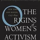 The Origins of Women's Activism : New York and Boston, 1797-1840 by Anne M....