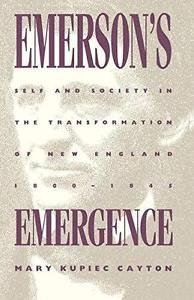 Emerson's Emergence : Self and Society in the Transformation of New England,...