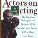 Actors on Acting : The Theories, Techniques, and Practices of the World's...