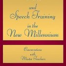 Voice and Speech Training in the New Millennium : Conversations with Master...