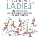 Funny Ladies : The New Yorker's Greatest Women Cartoonists and Their Cartoons...