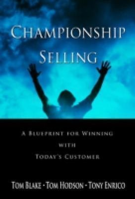 Championship Selling : A Blueprint for Winning with Today's Customer by Tony...