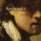Rembrandt's Nose : Of Flesh and Spirit in the Master's Portraits by Michael...