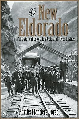 The New Eldorado : The Story of Colorado's Gold and Silver Rushes by Phyllis...
