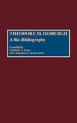Bio-Bibliographies in Education: Theodore M. Hesburgh : A Bio-Bibliography 1...