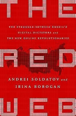 The Red Web : The Struggle Between Russia's Digital Dictators and the New...