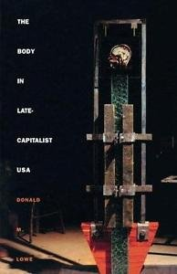 The Body in Late-Capitalist U. S. A. by Donald M. Lowe (1995, Paperback)