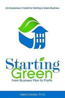 Starting Green : An Ecopreneur's Toolkit for Starting a Green Business-From...