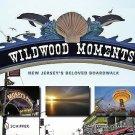 Wildwood Moments : New Jersey¿s Beloved Boardwalk by Dean Davis and Ian Mark...