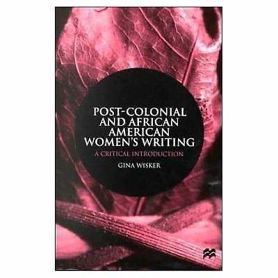 Post-Colonial and African American Women's Writing : A Critical Introduction...