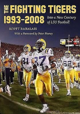 The Fighting Tigers, 1993-2008 : Into a New Century of LSU Football by Scott...