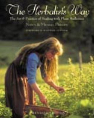 The Herbalist's Way : The Art and Practice of Healing with Plant Medicines by...