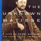 The Unknown Matisse Vol. 1&2 : A Life of Henri Matisse: The Early Years 1869...