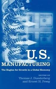 U. S. Manufacturing : The Engine for Growth in a Global Economy (2003,...
