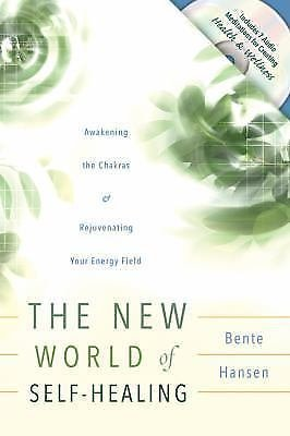 The New World of Self-Healing : Awakening the Chakras and Rejuvenating Your...