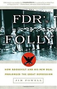 FDR's Folly : How Roosevelt and His New Deal Prolonged the Great Depression...