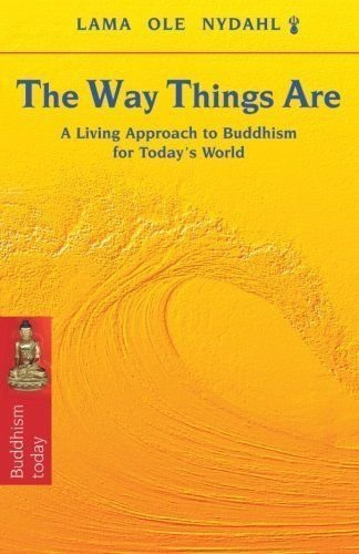 The Way Things Are : A Living Approach to Buddhism for Today's World by Ole...