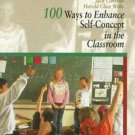 100 Ways to Enhance Self-Concept in the Classroom : A Handbook for Teachers,...
