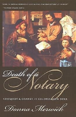 Death of a Notary : Conquest and Change in Colonial New York by Donna Merwick...