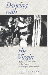 Dancing with the Virgin : Body and Faith in the Fiesta of Tortugas, New...