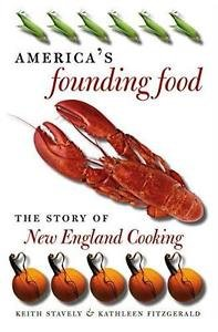 America's Founding Food : The Story of New England Cooking by Keith W. F....