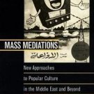 Mass Mediations : New Approaches to Popular Culture in the Middle East and...