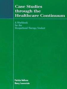 Case Studies Through the Healthcare Continuum : A Workbook for the...