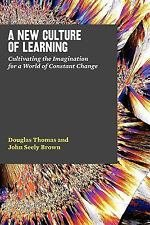 A New Culture of Learning : Cultivating the Imagination for a World of...