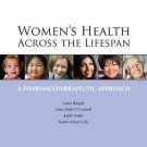 Women's Health Across the Lifespan : A Pharmacotherapeutic Approach (2010,...