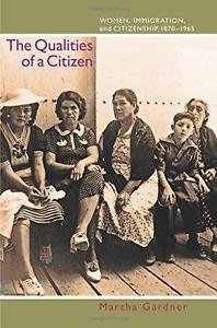 The Qualities of a Citizen : Women, Immigration, and Citizenship, 1870-1965...