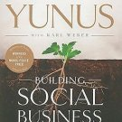 Building Social Business : The New Kind of Capitalism That Serves Humanity's...